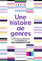 Couverture de Une histoire de genres ; guide pour comprendre et défendre les transidentités