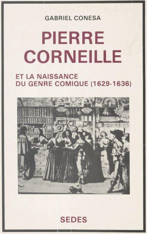 Pierre Corneille et la naissance du genre comique, 1629-1636  - Gabriel Conesa