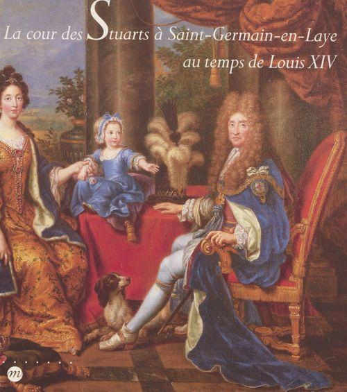 La cour des Stuarts à Saint-Germain-en-Laye au temps de Louis XIV