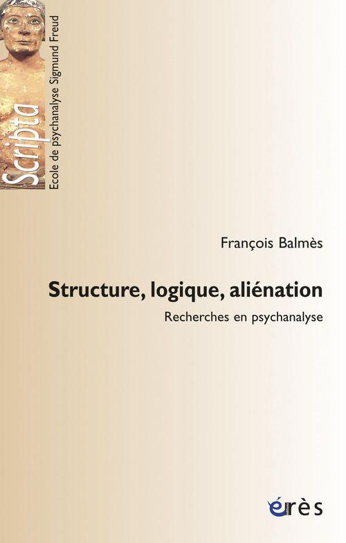 Structure, logique, aliénation ; recherches en psychanalyse