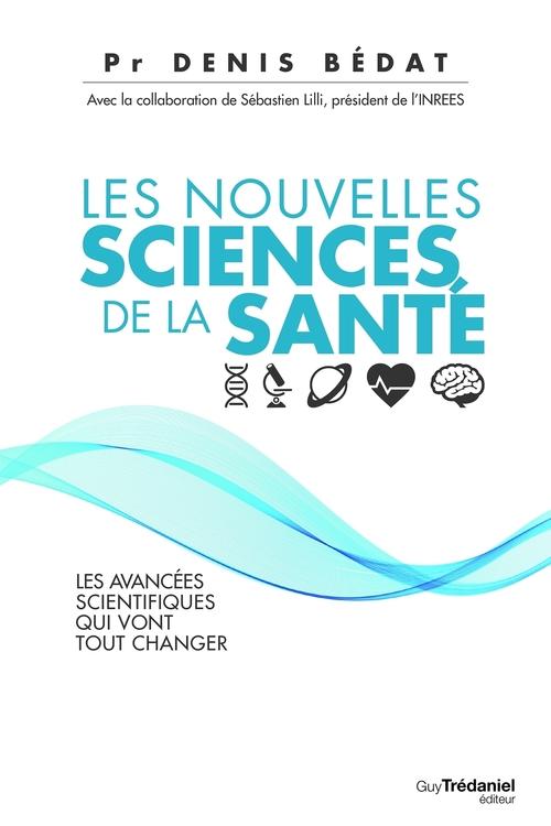 Les nouvelles sciences de la santé ; les avancées scientifiques qui vont tout changer