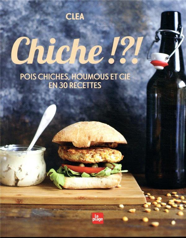 CHICHE !?!  -  POIS CHICHES, HOUMUS ET CIE EN 30 RECETTES