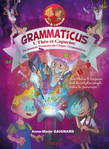 Grammaticus t.1 ; Théo et Capucine deviennent virtuoses du cirque