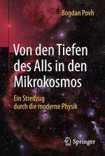 Von den Tiefen des Alls in den Mikrokosmos  - Bogdan Povh