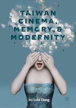 Taiwan Cinema, Memory, and Modernity  - Ivy I-Chu Chang