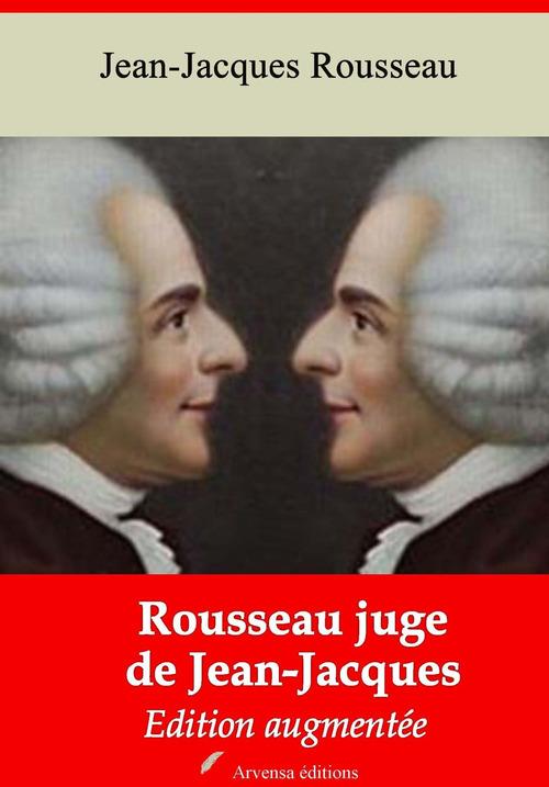 Rousseau juge de Jean-Jacques - suivi d'annexes