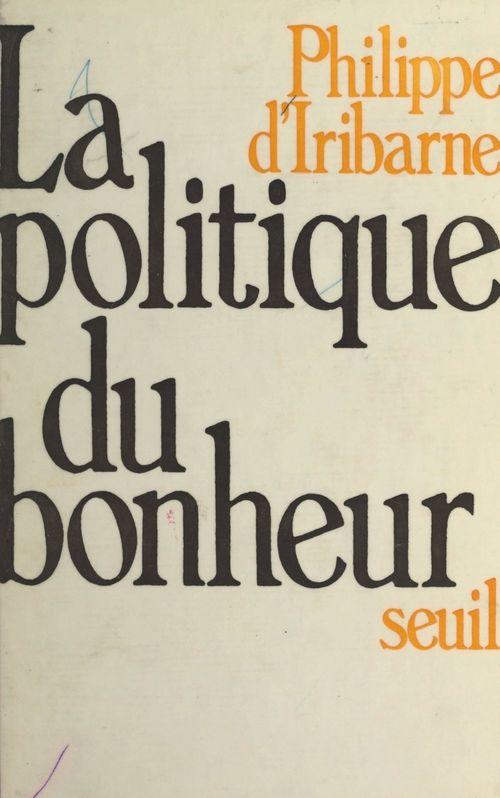 La politique du bonheur  - Philippe D'Iribarne  - Philippe d' Iribarne