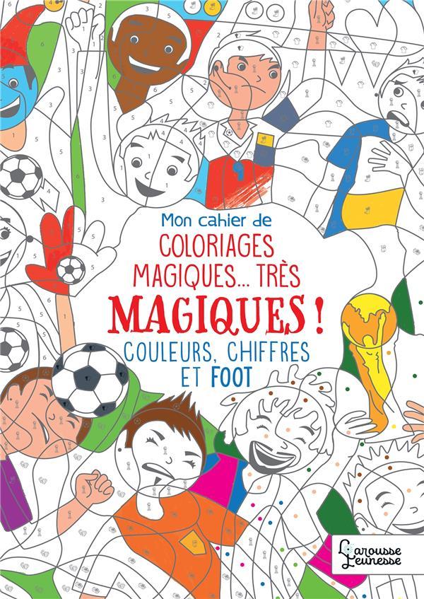 Mon cahier de coloriages magiques... très magiques ! couleurs, chiffres et foot