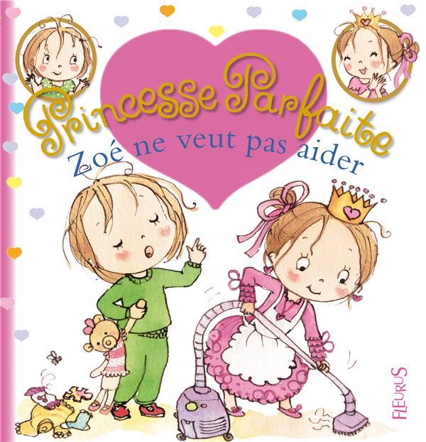 Princesse Parfaite ; Zoe Ne Veut Pas Aider