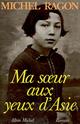 Ma soeur aux yeux d'Asie  - Michel Ragon