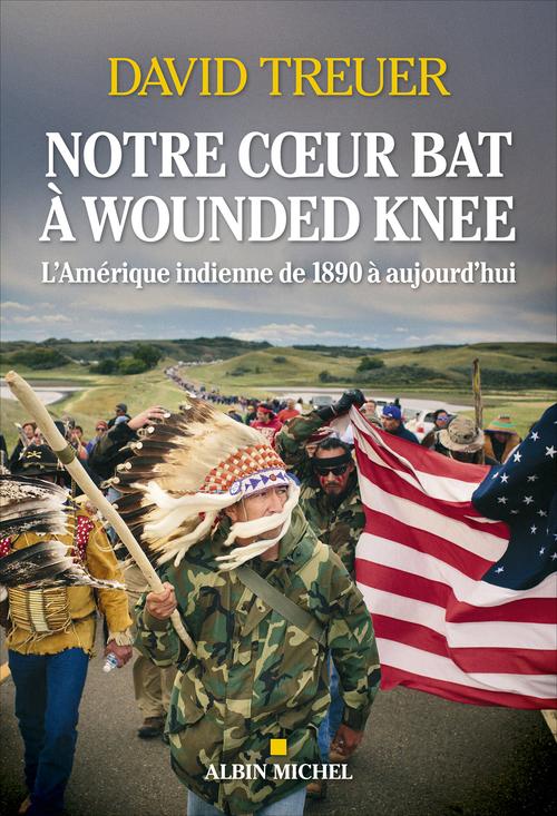 notre coeur bat à Wounded Knee : l'Amérique indienne de 1890 à nos jours