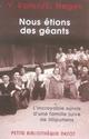 NOUS ETIONS DES GEANTS  -  L'INCROYABLE SURVIE D'UNE FAMILLE JUIVE DE LILLIPUTIENS