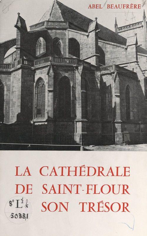 La cathédrale de Saint-Flour et son trésor  - Abel Beaufrère