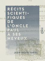 Vente Livre Numérique : Récits scientifiques de l'oncle Paul à ses neveux  - Jean-Henri Fabre