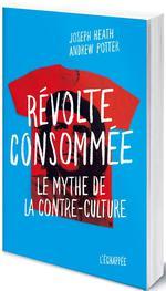 Couverture de Révolte consommée ; le mythe de la contre-culture