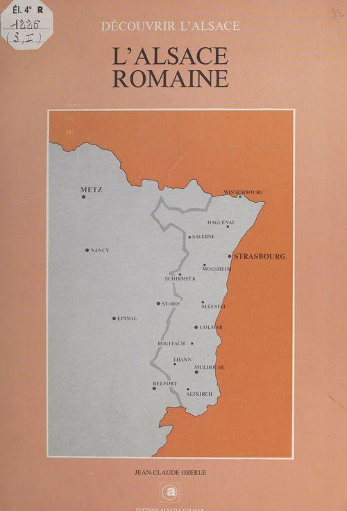 L'Alsace romaine  - Jean-Claude Oberlé