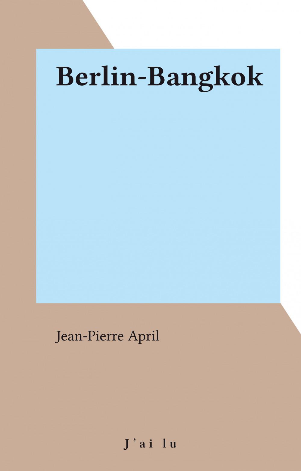 Berlin-Bangkok  - Jean-Pierre April