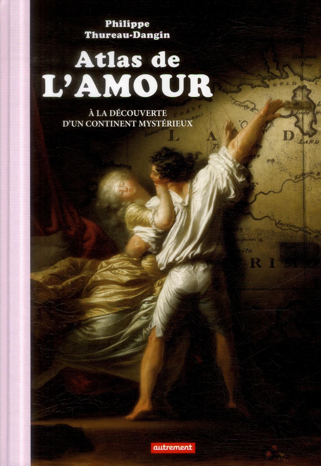 Atlas de l'amour ; à la découverte d'un continent mystérieux