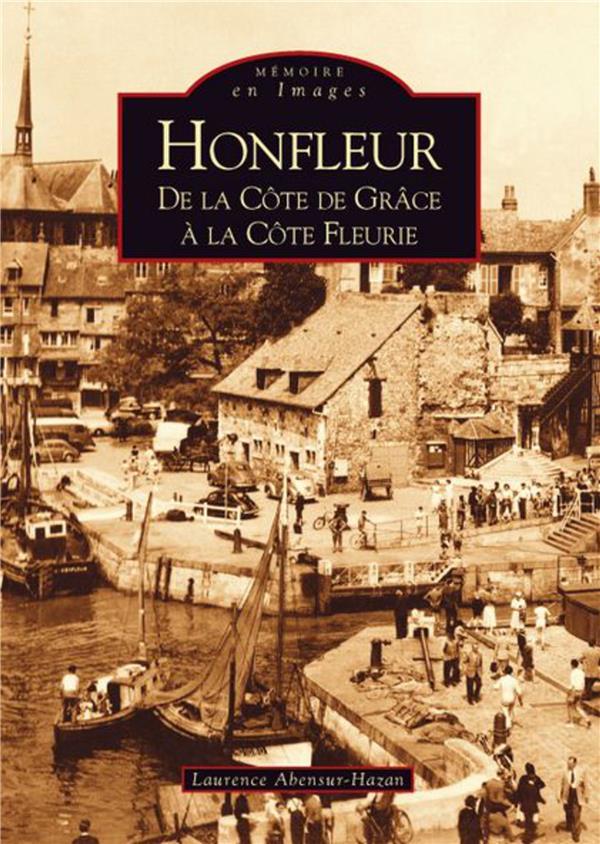 Honfleur ; de la côte de Grâce à la côte Fleurie