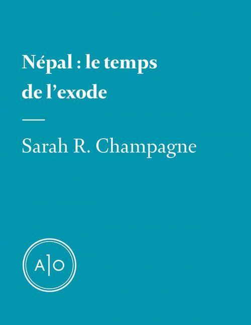 Népal: le temps de l´exode  - Sarah R. Champagne