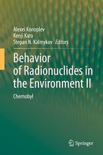 Behavior of Radionuclides in the Environment II  - Kenji Kato - Alexei Konoplev - Stepan N. Kalmykov