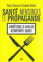 Vente Livre Numérique : Santé, Mensonges et Propagande . Arrêtons d'avaler n'importe quoi !  - Thierry Souccar - Isabelle Robard