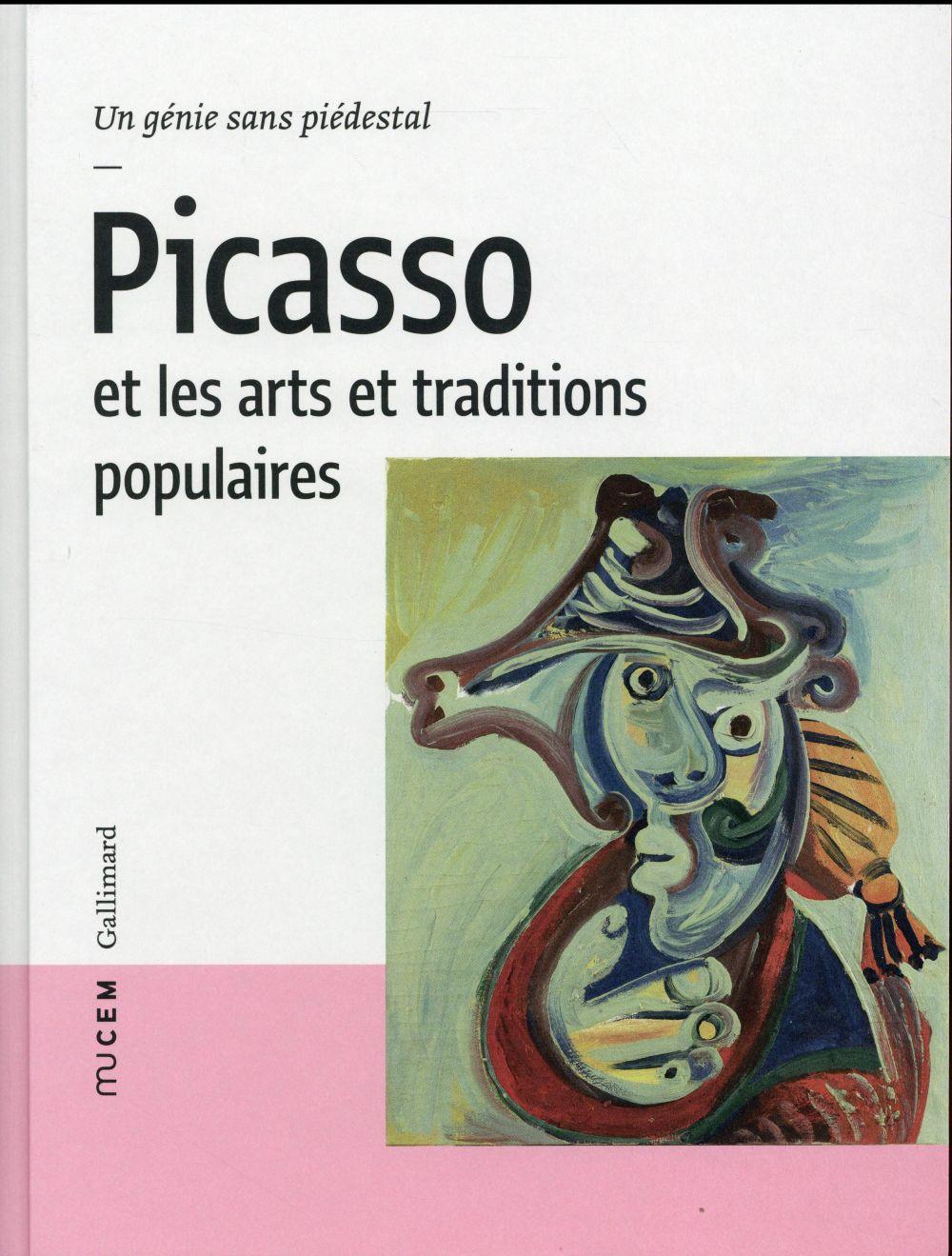 Picasso et les arts et traditions populaires ; un génie sans piédestal