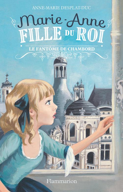 Marie-Anne, fille du roi t.6 ; le fantome de Chambord