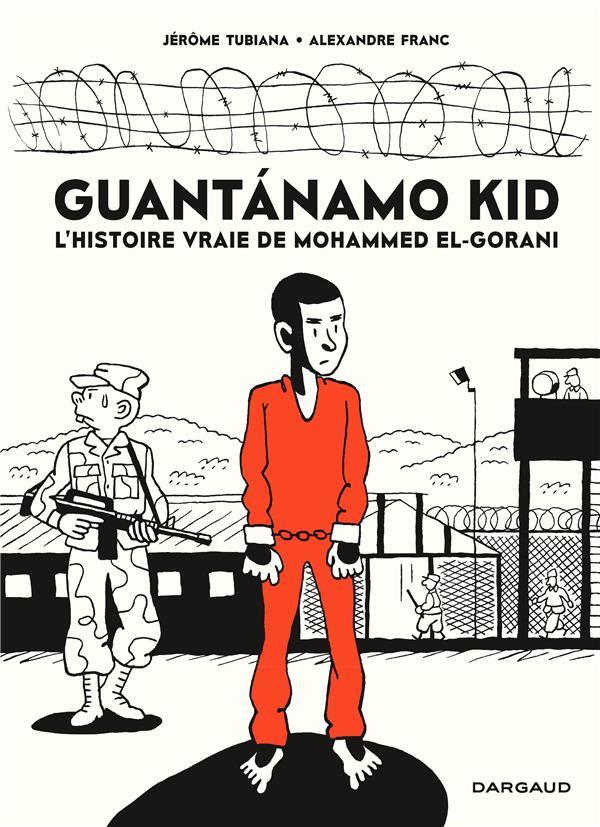 Guantanamo kid ; l'histoire vraie de Mohammed El-Gorani