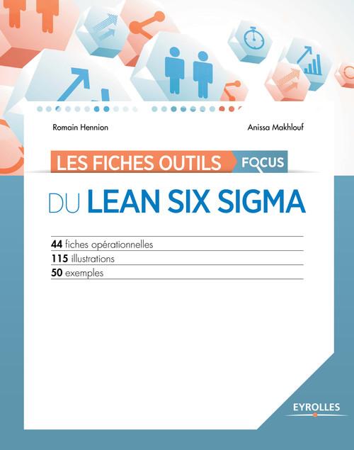 Les fiches outils focus du Lean six sigma ; 44 fiches opérationnelles ; 115 illustrations ; 50 exemples