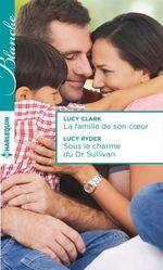 Vente Livre Numérique : La famille de son coeur - Sous le charme du Dr Sullivan  - Lucy Ryder - Lucy Clark