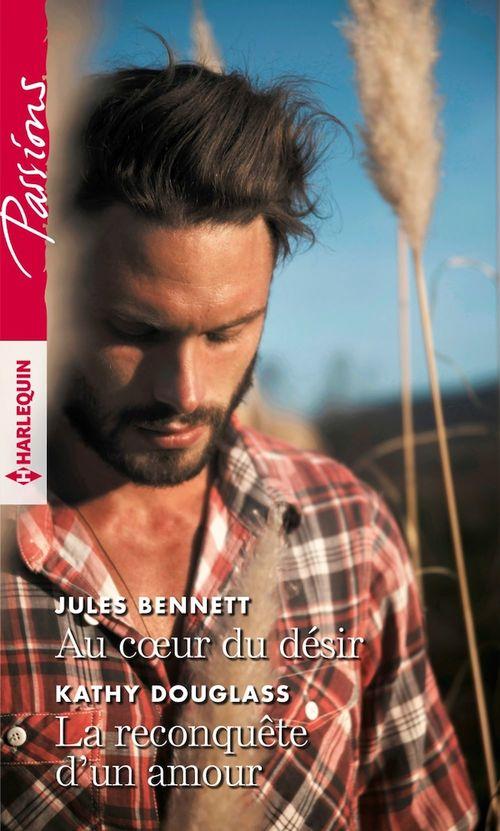 Vente Livre Numérique : Au coeur du désir - La reconquête d'un amour  - Jules Bennett  - kathy Douglass