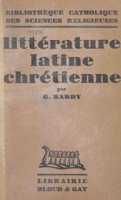 Littérature latine chrétienne  - Gustave BARDY