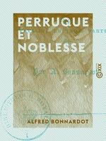 Vente EBooks : Perruque et Noblesse - Fatalité en trois parties  - Alfred Bonnardot
