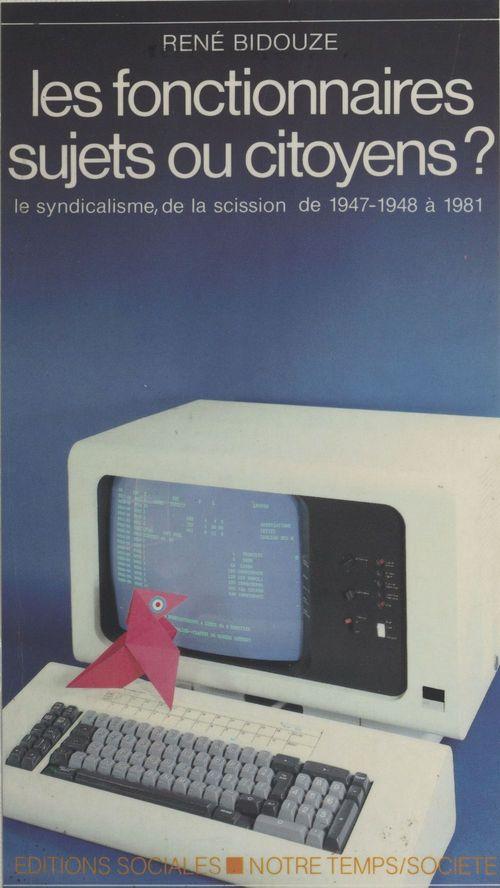 Les fonctionnaires sujets ou citoyens ? (2) Le syndicalisme, de la scission de 1947-1948 à 1981