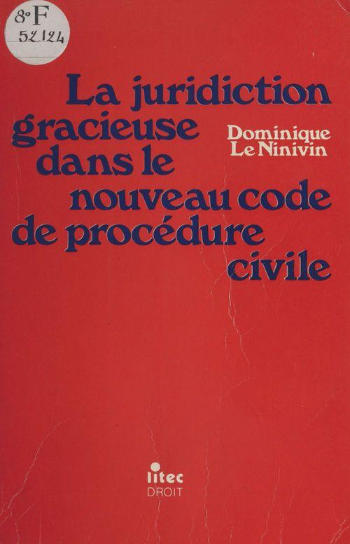 La juridiction gracieuse dans le nouveau code de procédure civile