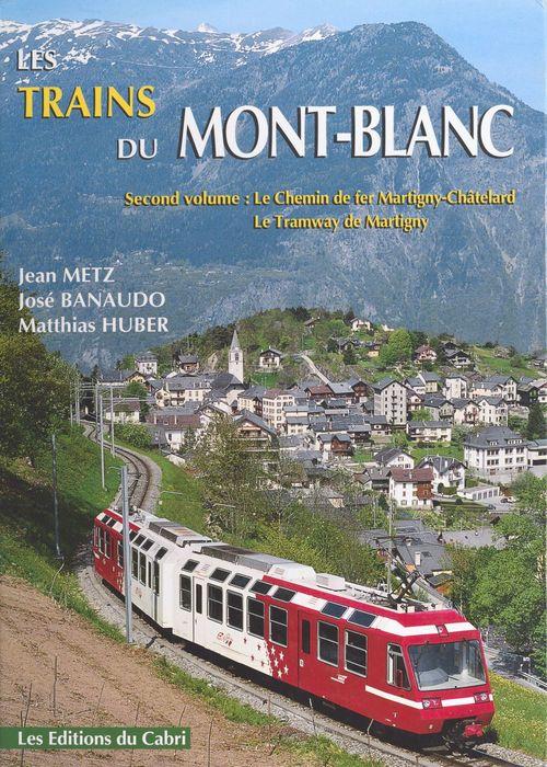 Les trains du Mont-Blanc (2) : Le chemin de fer Martigny-Châtelard, le tramway de Martigny  - Jean-Pierre Gide  - José Banaudo