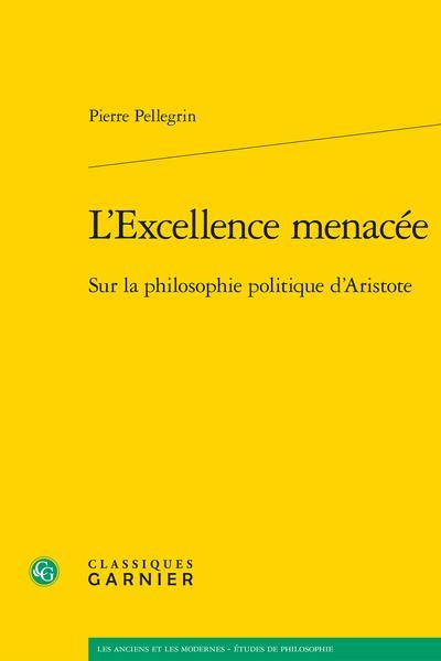 L'excellence menacée ; sur la philosophie politique d'Aristote