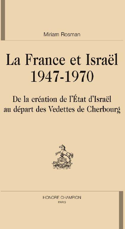 La France et Israël (1947-1970) ; de la création de l'état d'Israël au départ des vedettes de Cherbourg