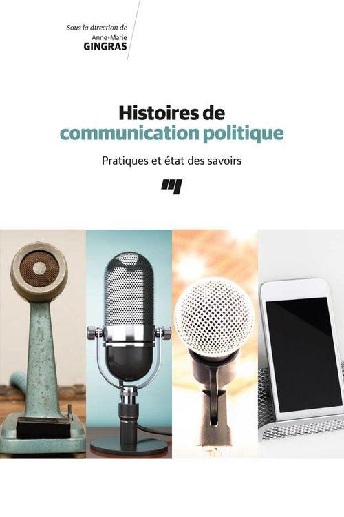 Histoires de communication politique ; pratiques et état des savoirs