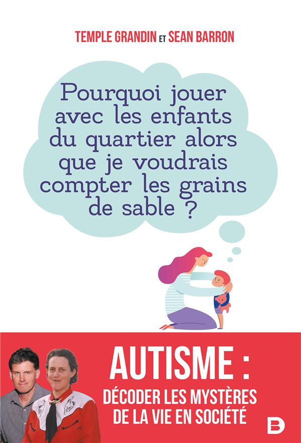 autisme : décoder les mystères de la vie en société ; pourquoi jouer avec les enfants du quartier alors que je voudrais compter les grains de sable ?