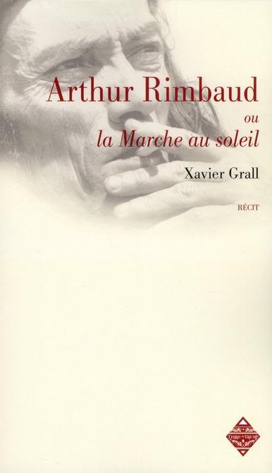 Arthur Rimbaud ou la marche au soleil ; la rimb