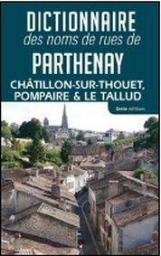 Dictionnaire des noms de rues de Parthenay, Châtillon-sur-Thouet, Pompaire & Le Tallud