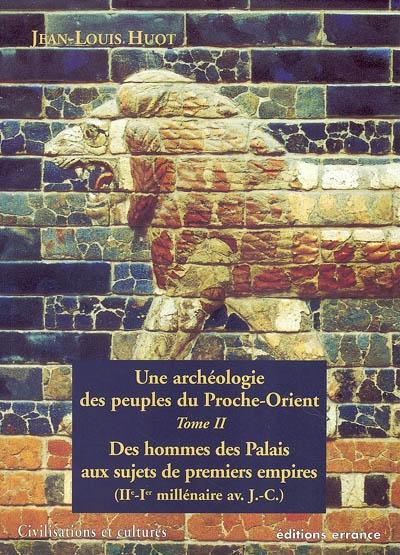 archeologie des peuples du proche-orient t2 (une) - des hommes des palais aux sujets des premiers em