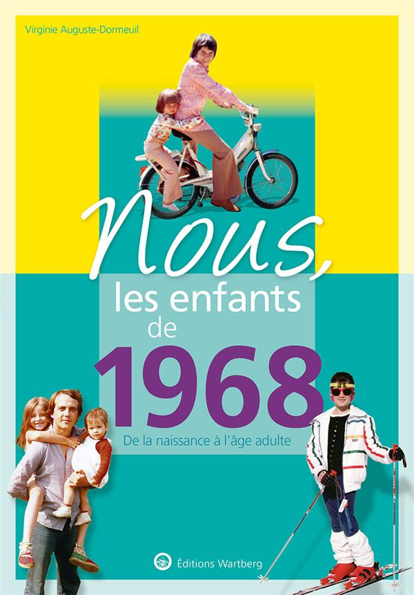 AUGUSTE-DORMEUIL V. - NOUS, LES ENFANTS DE 1968 - DE LA NAISSANCE A L'AGE ADULTE