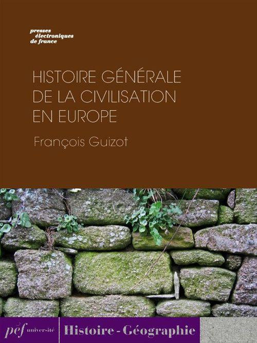 Histoire générale de la civilisation en Europe depuis la chute de l´Empire Romain jusqu´à la Révolution Française.