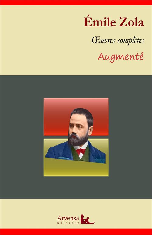 Emile Zola : Oeuvres complètes - suivi d'annexes (annotées, illustrées)