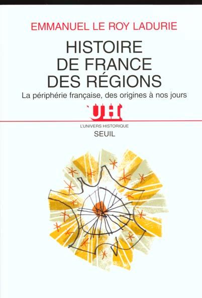 Histoire de France des régions ; la péripherie française, des origines à nos jours