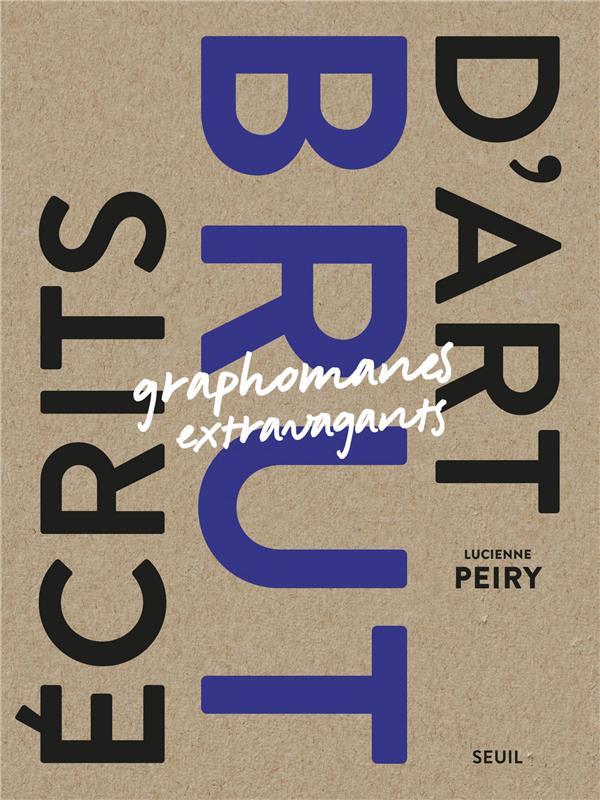 ECRITS D'ART BRUT  -  GRAPHOMANES EXTRAVAGANTS
