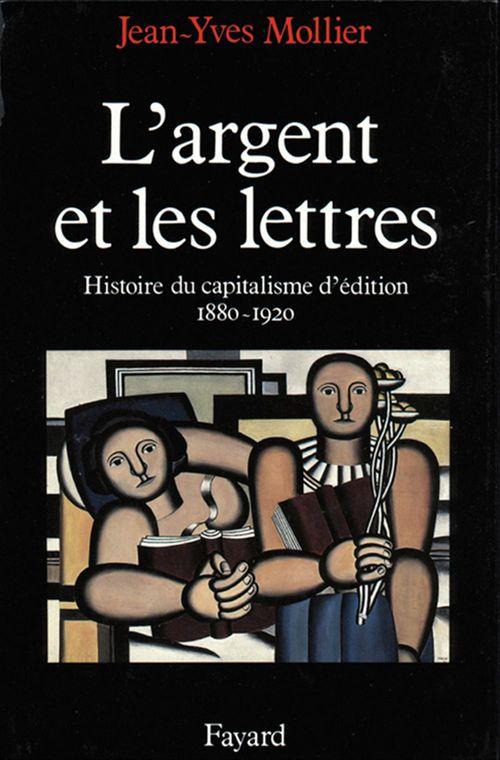 L'Argent et les lettres  - Jean-Yves Mollier